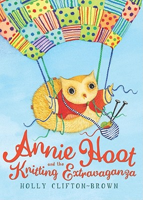 Annie Hoot and the Knitting Extravaganza By Clifton-brown, Holly/ Clifton-brown, Holly (ILT)