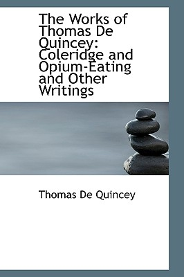 BiblioLife The Works of Thomas de Quincey: Coleridge and Opium-Eating and Other Writings by Quincey, Thomas de [Paperback] at Sears.com